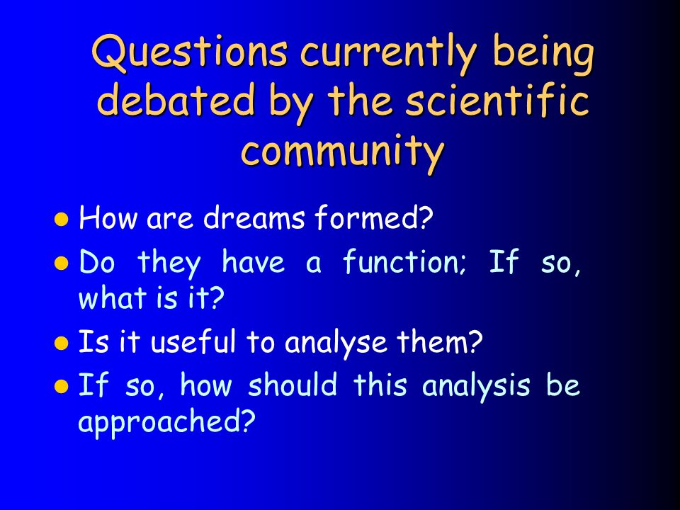 Questions currently being debated by the scientific community
