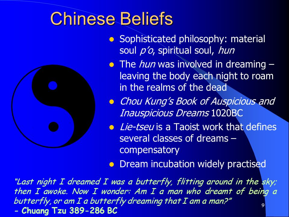 Chinese Beliefs Sophisticated philosophy: material soul p'o, spiritual soul, hun.