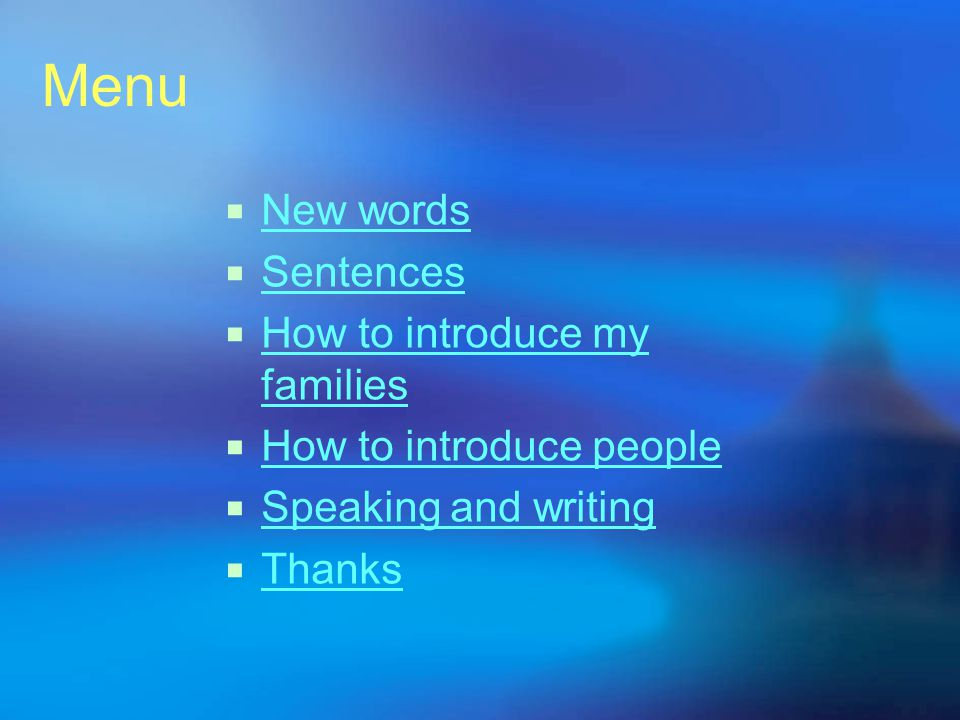 Menu New words Sentences How to introduce my families