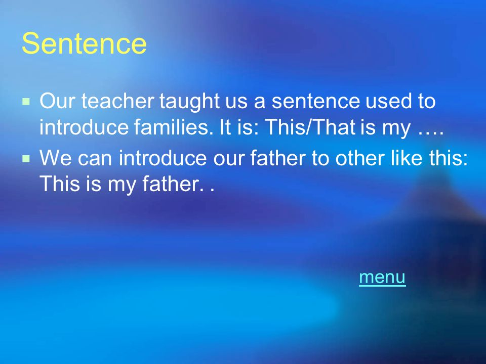 Sentence Our teacher taught us a sentence used to introduce families. It is: This/That is my ….