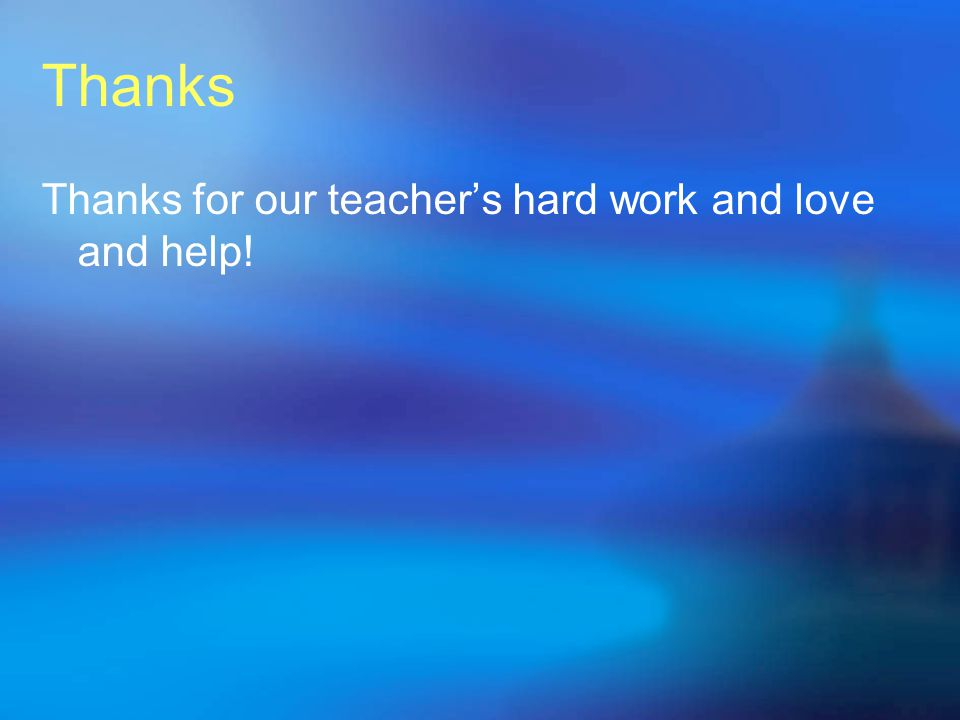 Thanks Thanks for our teacher's hard work and love and help!