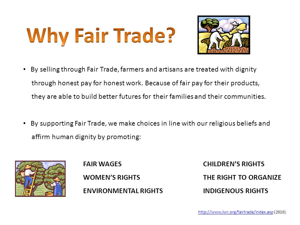 Why Fair Trade By selling through Fair Trade, farmers and artisans are treated with dignity.