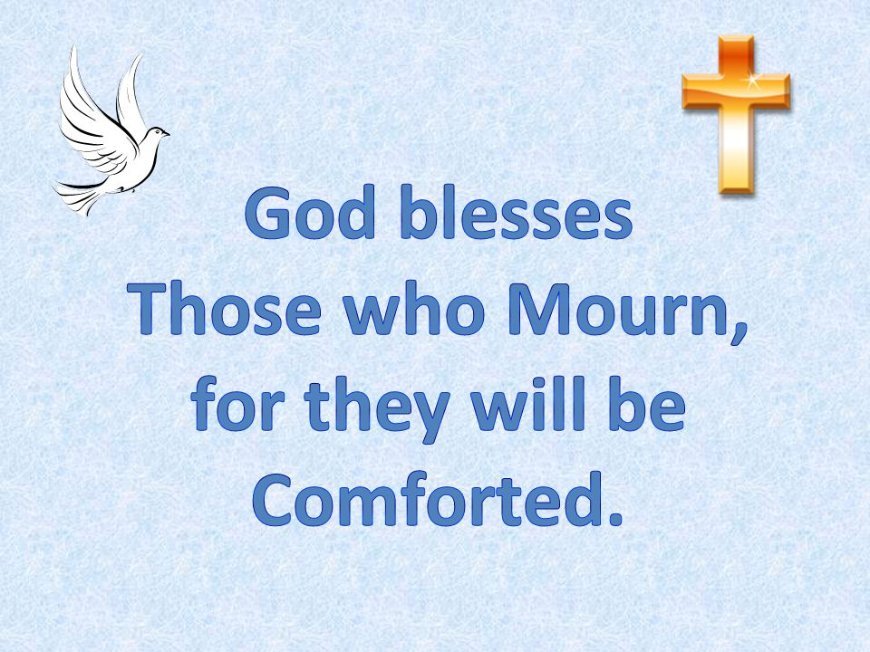 Those who Mourn, for they will be Comforted.