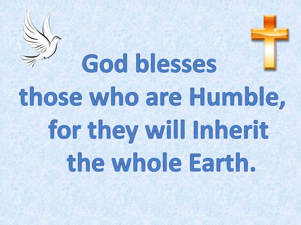 those who are Humble, for they will Inherit