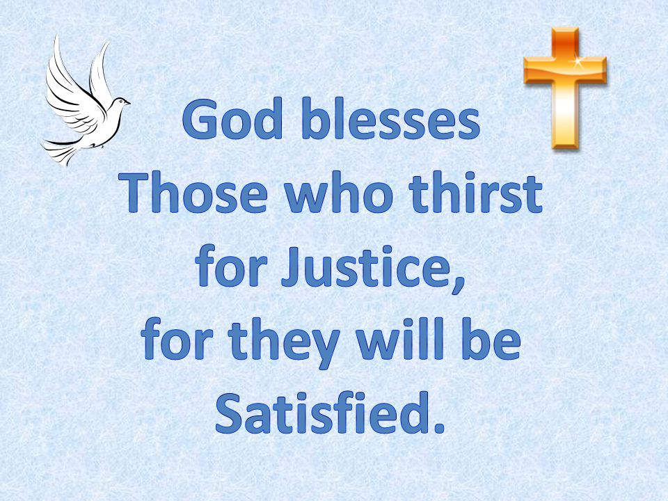 Those who thirst for Justice, for they will be Satisfied.
