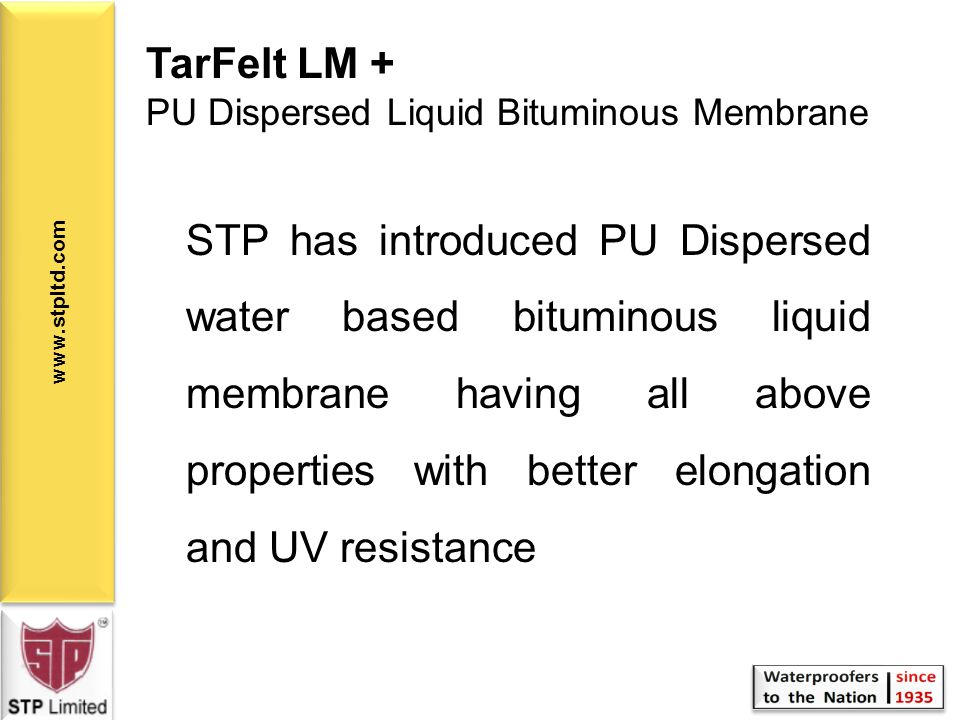 TarFelt LM + PU Dispersed Liquid Bituminous Membrane.
