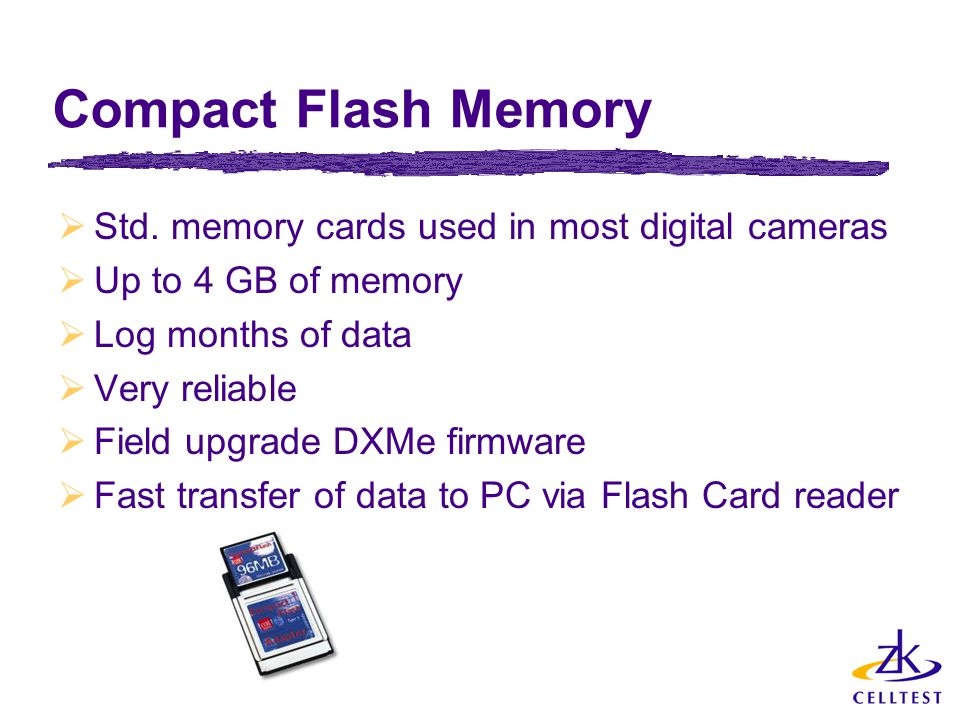 Compact Flash Memory Std. memory cards used in most digital cameras
