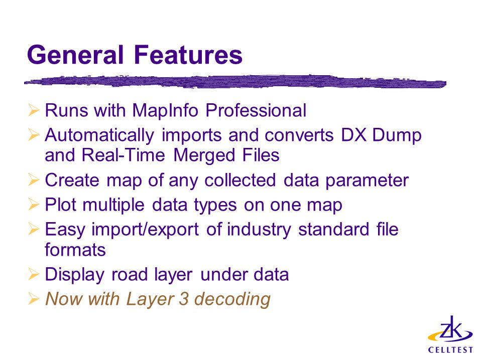General Features Runs with MapInfo Professional