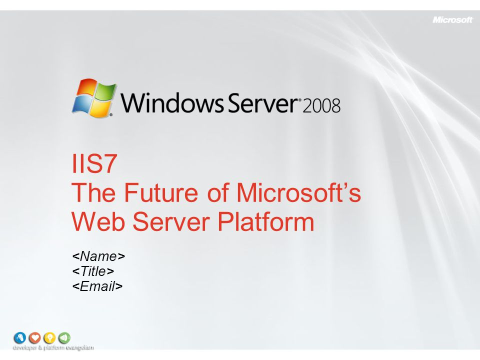 IIS7 The Future of Microsoft's Web Server Platform