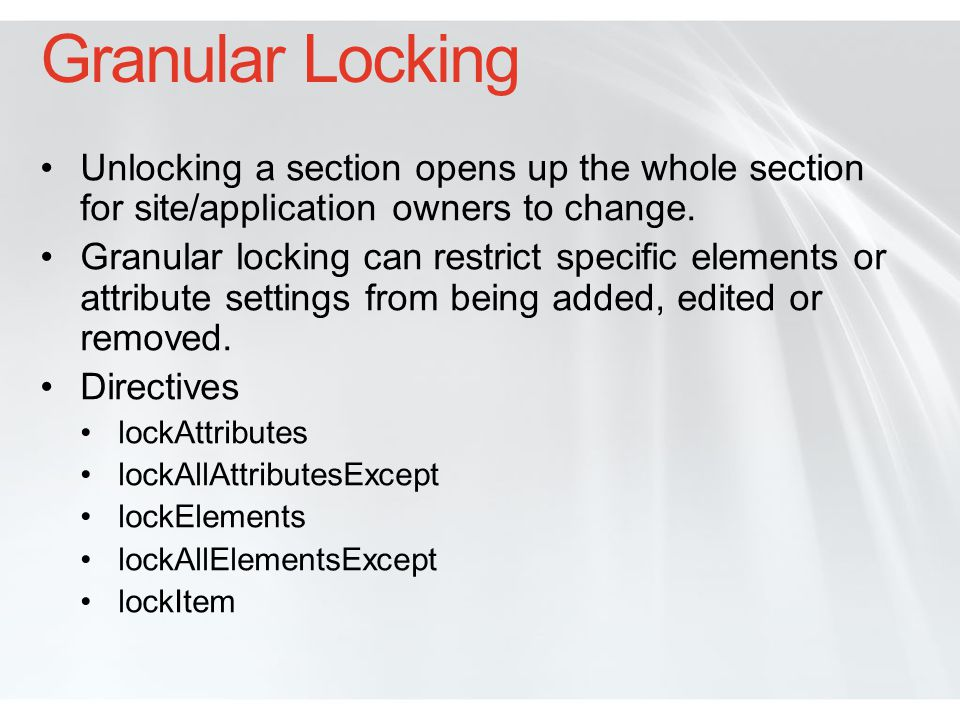 Granular Locking Unlocking a section opens up the whole section for site/application owners to change.