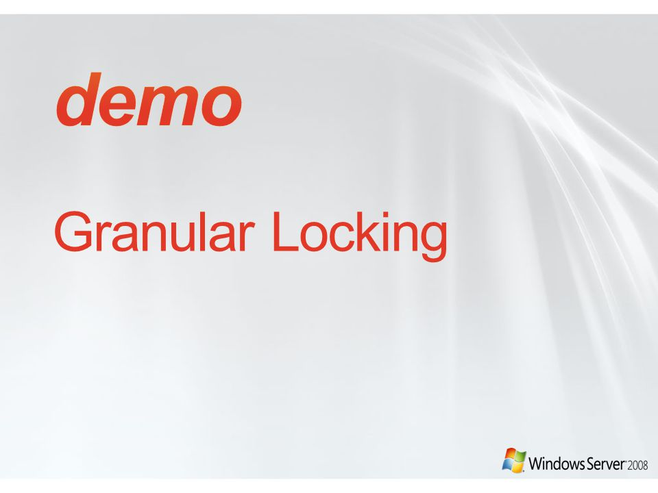 demo Granular Locking See demonotes in demos\iis7\configuration\granularlocking