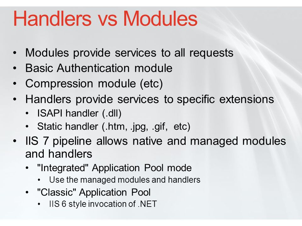 Handlers vs Modules Modules provide services to all requests