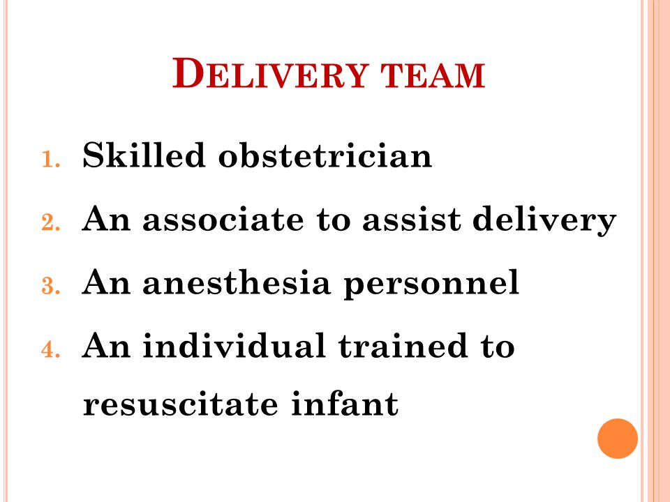Delivery team Skilled obstetrician An associate to assist delivery