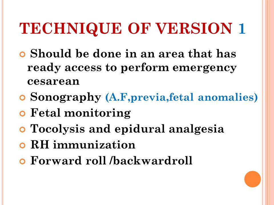 TECHNIQUE OF VERSION 1 Should be done in an area that has ready access to perform emergency cesarean.