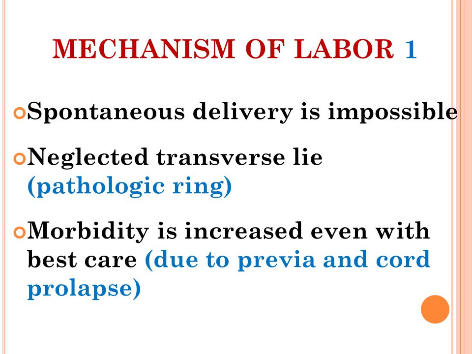 MECHANISM OF LABOR 1 Spontaneous delivery is impossible