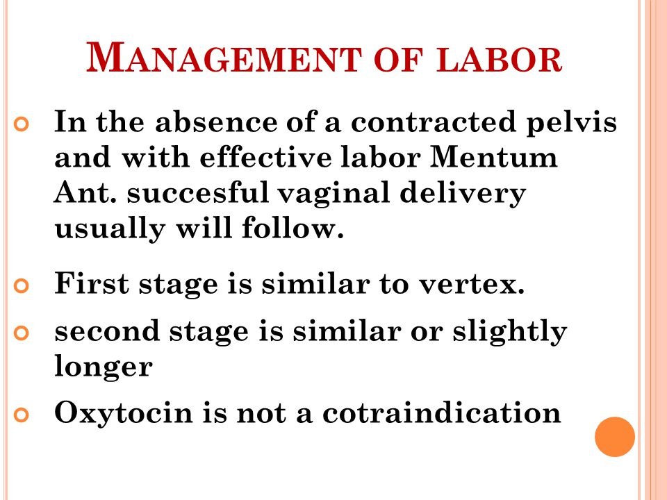 Management of labor In the absence of a contracted pelvis and with effective labor Mentum Ant. succesful vaginal delivery usually will follow.
