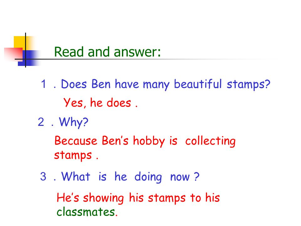 Read and answer: 1.Does Ben have many beautiful stamps Yes, he does .