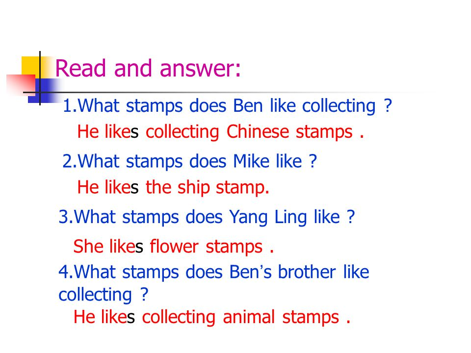 Read and answer: 1.What stamps does Ben like collecting
