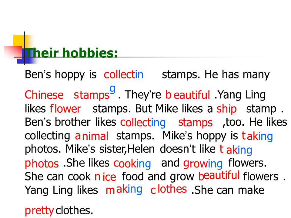 Their hobbies: Ben's hoppy is c stamps. He has many