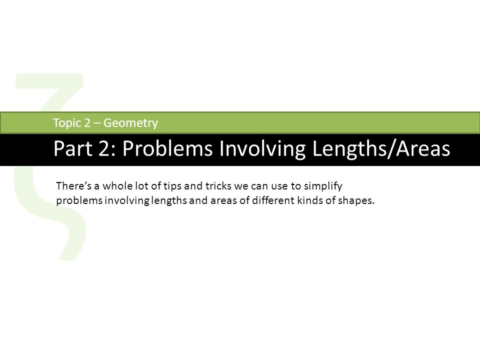 ζ Part 2: Problems Involving Lengths/Areas Topic 2 – Geometry