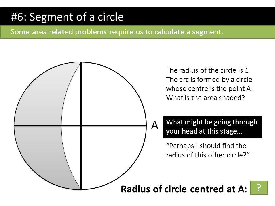 #6: Segment of a circle A Radius of circle centred at A: √2
