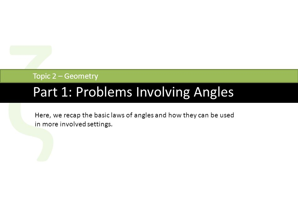 ζ Part 1: Problems Involving Angles Topic 2 – Geometry