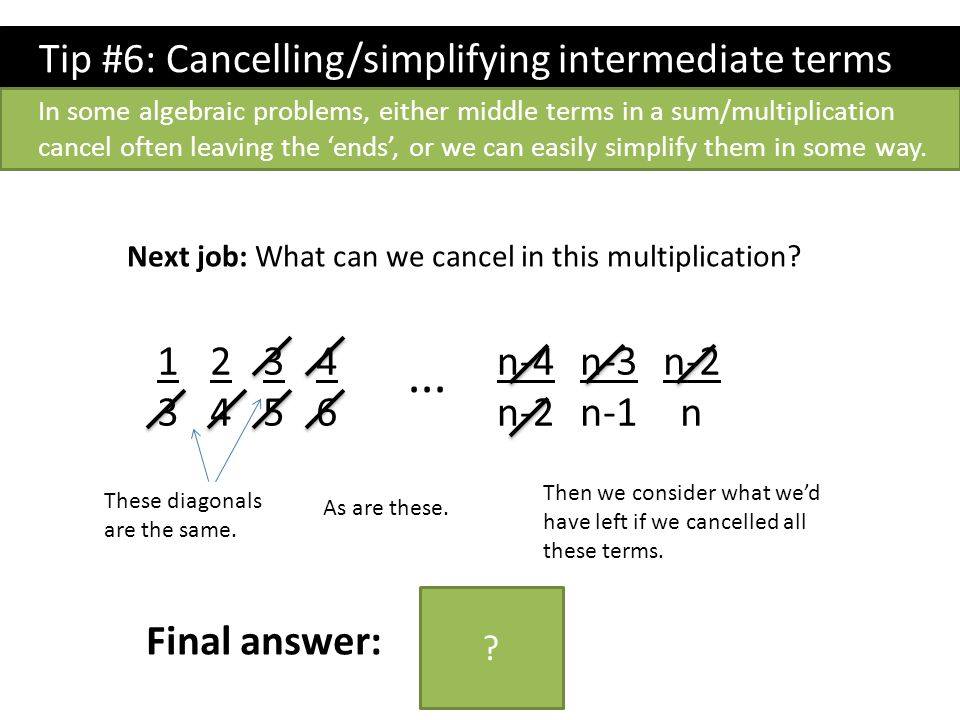 ... Tip #6: Cancelling/simplifying intermediate terms 1 3 2 4 3 5 4 6