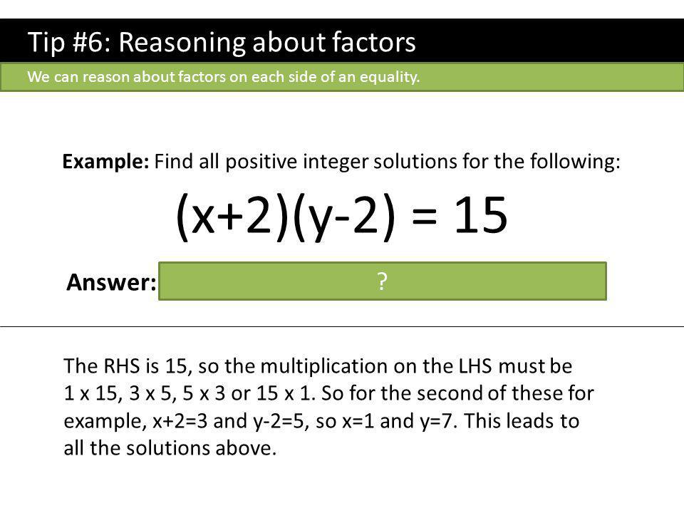 (x+2)(y-2) = 15 Tip #6: Reasoning about factors