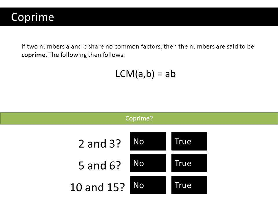 Coprime 2 and 3 5 and 6 10 and 15 LCM(a,b) = ab       No