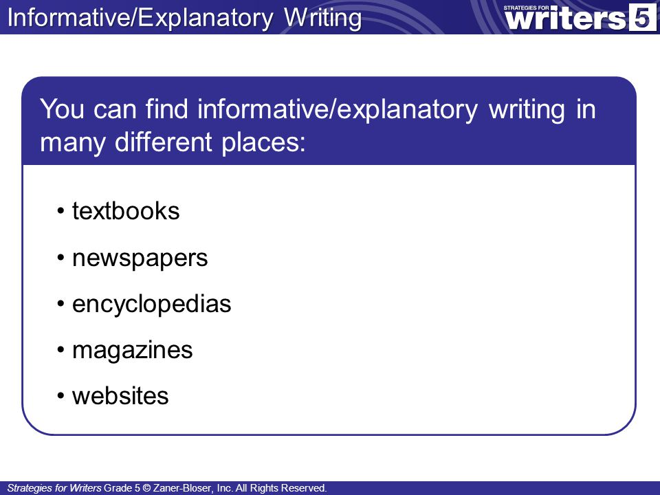 You can find informative/explanatory writing in many different places: