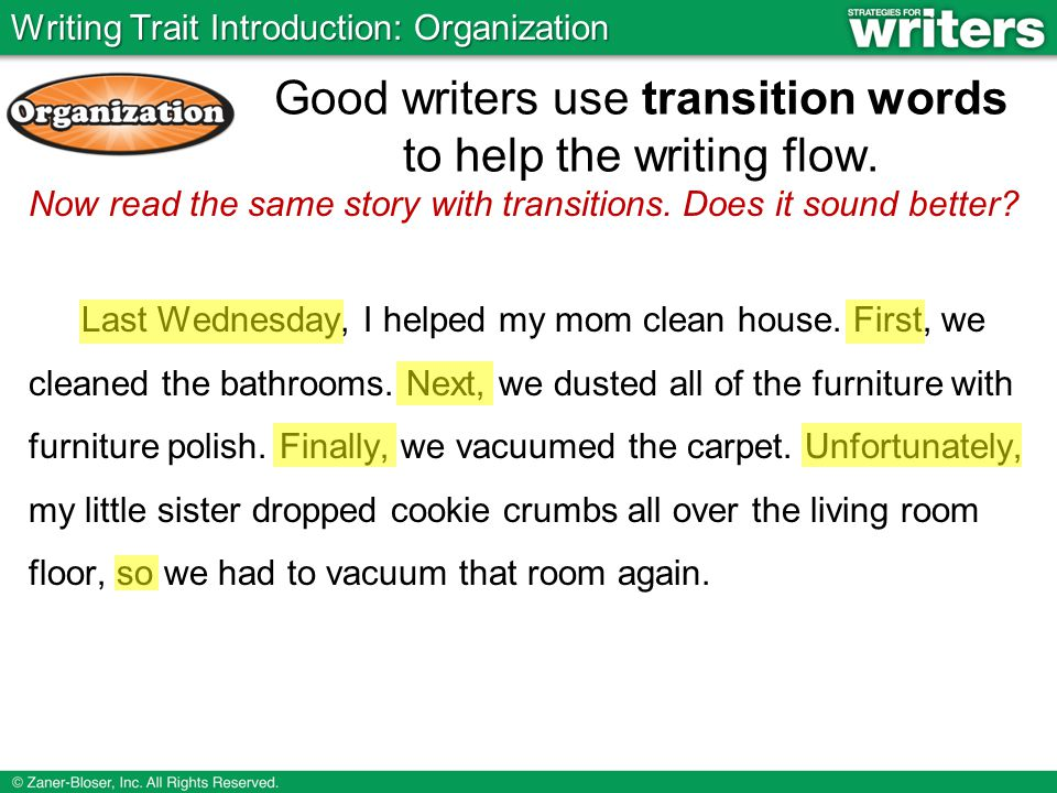 Good writers use transition words to help the writing flow.
