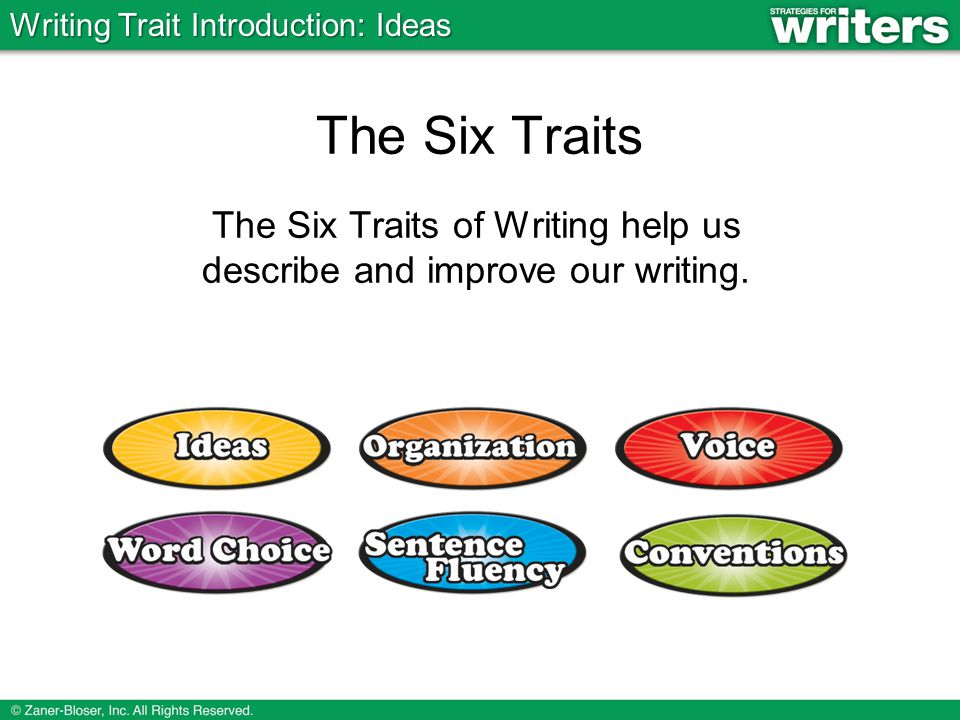 The Six Traits of Writing help us describe and improve our writing.