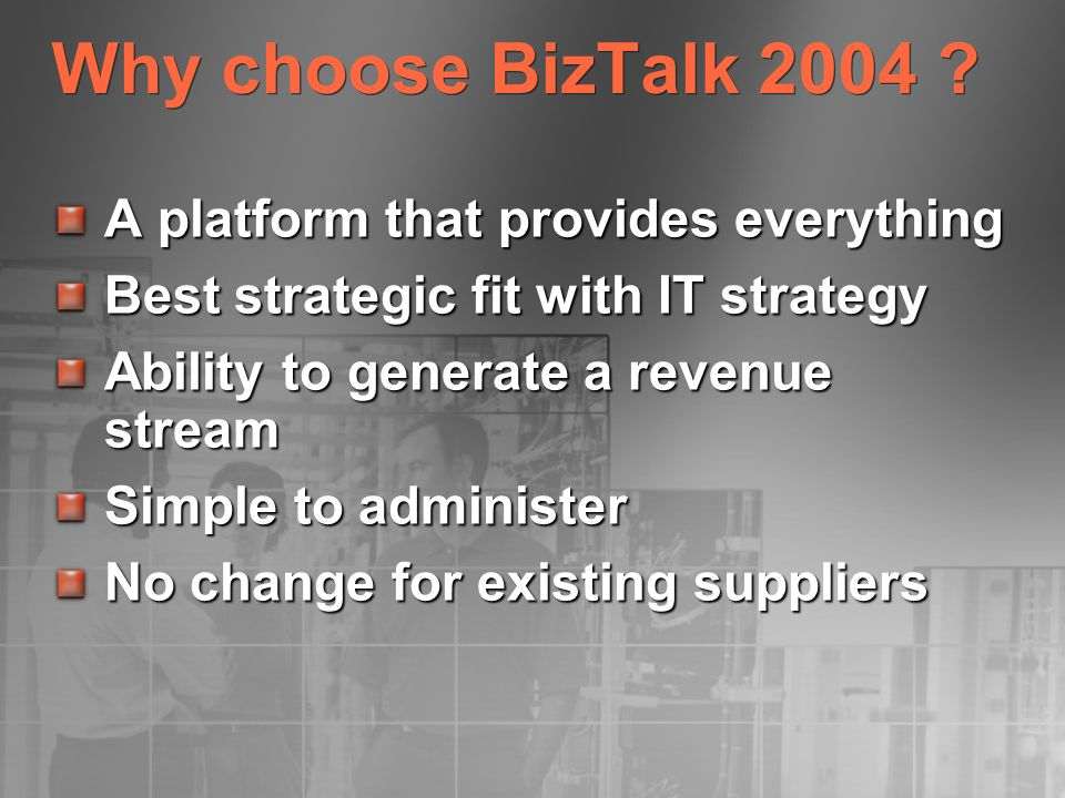 Why choose BizTalk 2004 A platform that provides everything