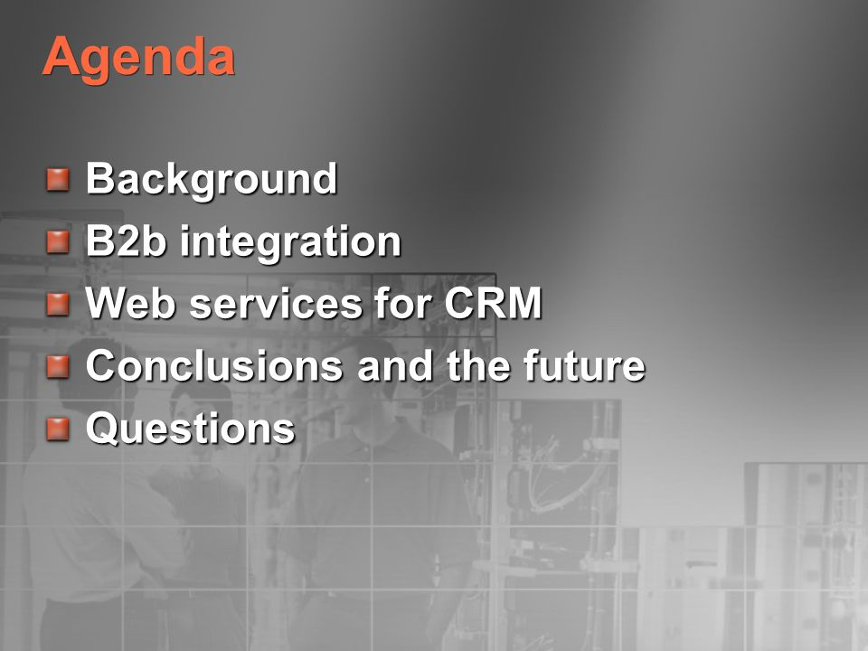 Agenda Background B2b integration Web services for CRM