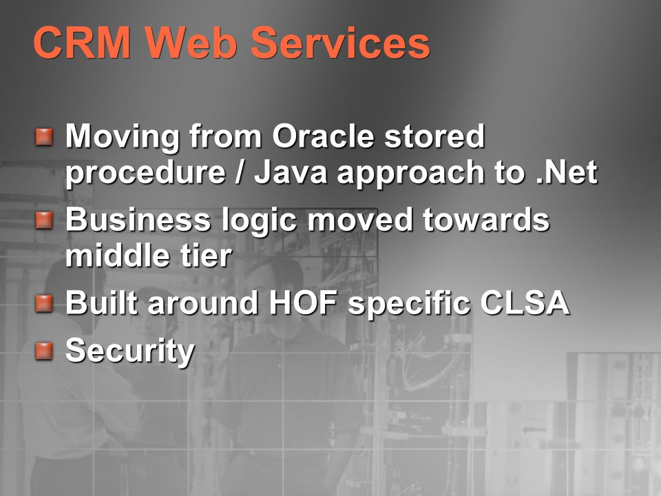 CRM Web ServicesMoving from Oracle stored procedure / Java approach to .Net. Business logic moved towards middle tier.