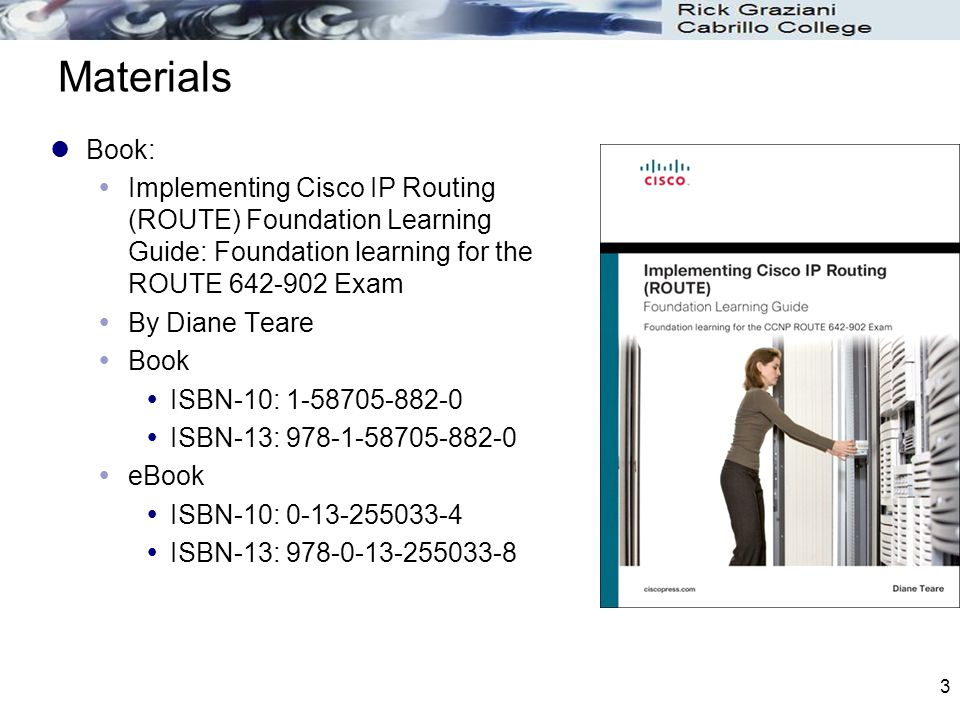 Materials Book: Implementing Cisco IP Routing (ROUTE) Foundation Learning Guide: Foundation learning for the ROUTE 642-902 Exam.