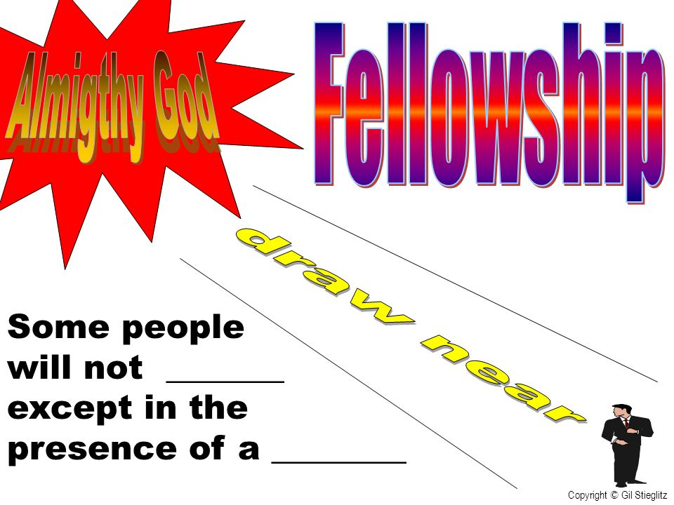 Fellowship Almigthy God draw near Some people will not _______