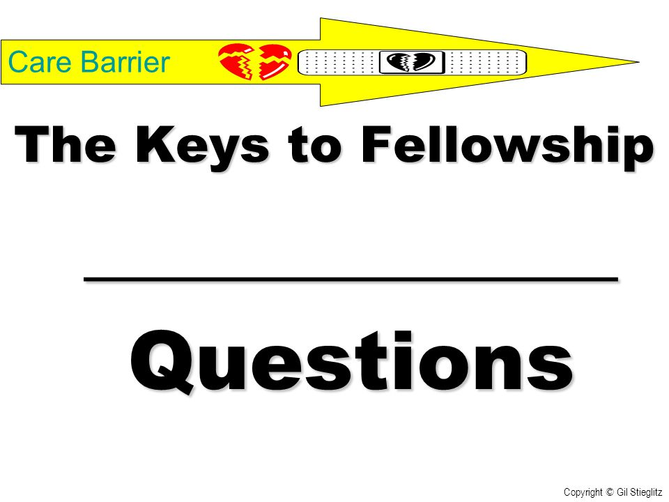 _____________ Questions The Keys to Fellowship Care Barrier