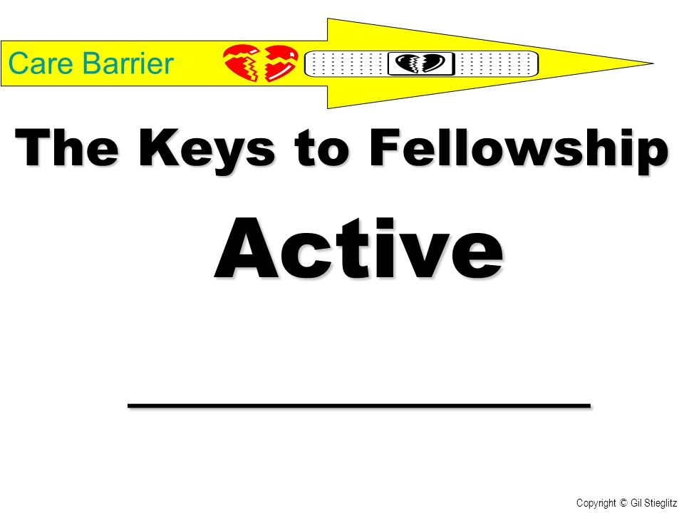 Active ___________ The Keys to Fellowship Care Barrier