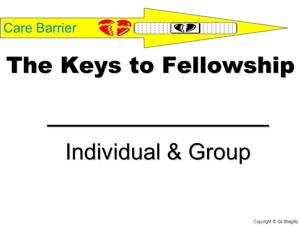 ____________ The Keys to Fellowship Individual & Group Care Barrier