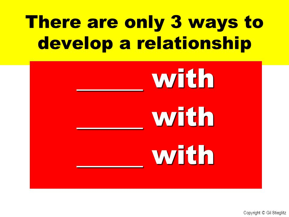 There are only 3 ways to develop a relationship