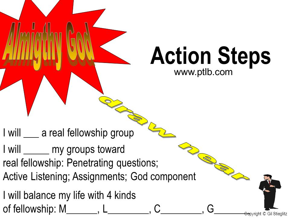 Action Steps Almigthy God draw near I will ___ a real fellowship group