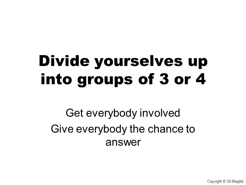 Divide yourselves up into groups of 3 or 4