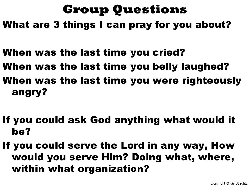 Group Questions What are 3 things I can pray for you about