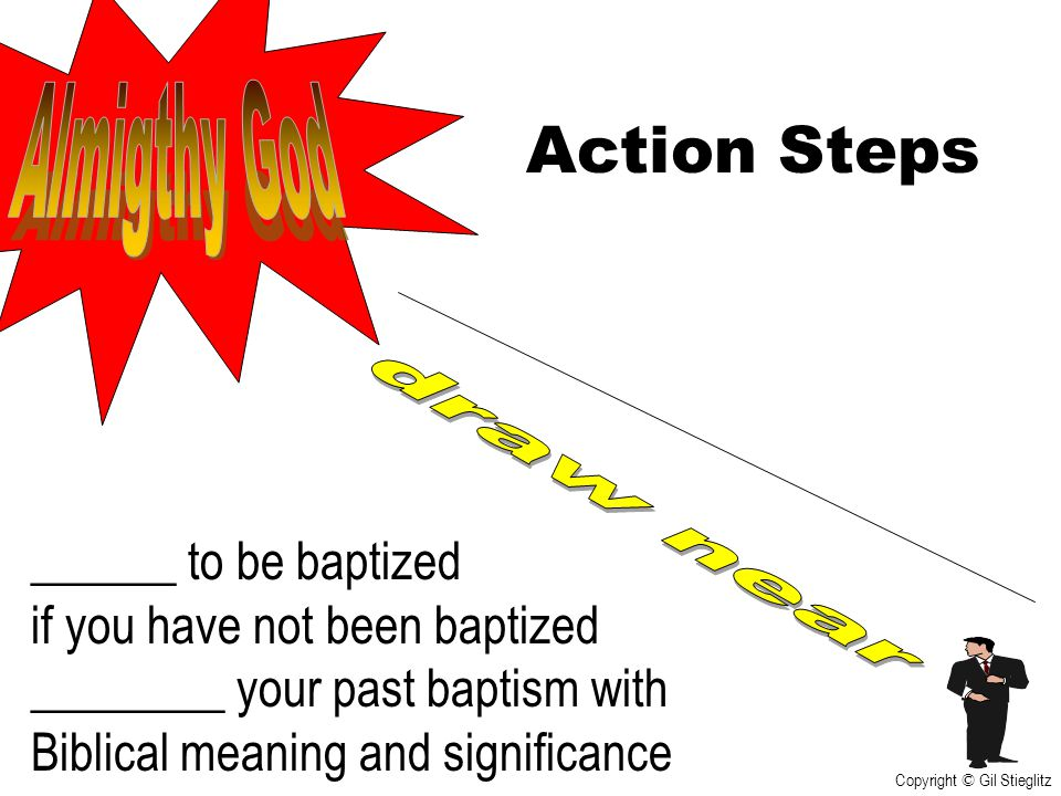 Action Steps Almigthy God draw near ______ to be baptized