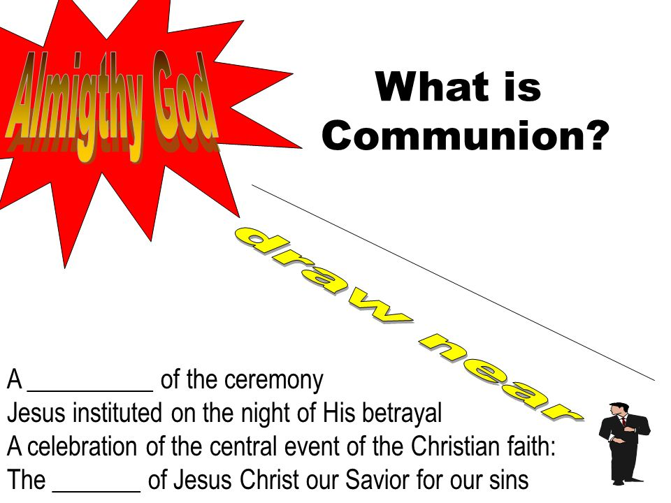 What is Communion Almigthy God draw near A __________ of the ceremony