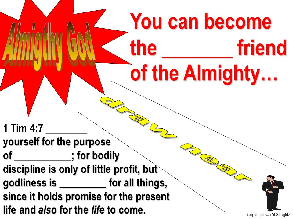 You can become the _______ friend of the Almighty…