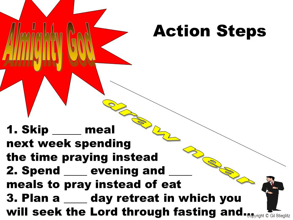 Action Steps Almighty God draw near 1. Skip _____ meal