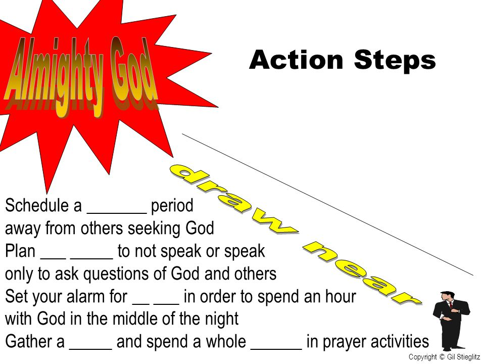 Action Steps Almighty God draw near Schedule a _______ period