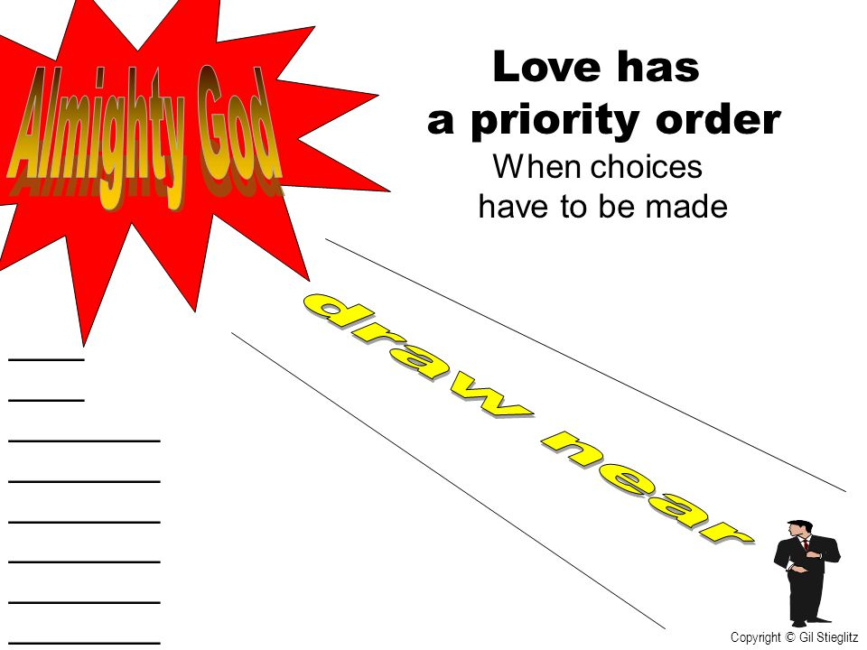 Love has a priority order Almighty God draw near When choices